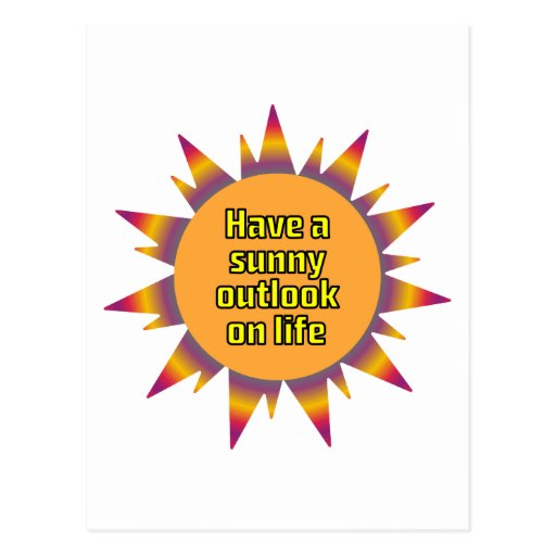 Have a Sunny Outlook on Life Post Card