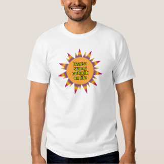 Have a Sunny Outlook on Life T Shirt