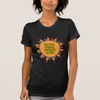 Have a Sunny Outlook on Life T Shirts