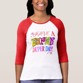 Have a super duper day! tshirts