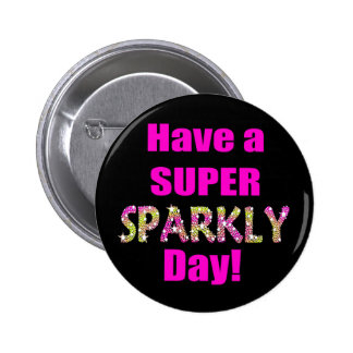 Have a Super Sparkly Day! 6 Cm Round Badge