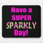 Have a Super Sparkly Day! Mouse Mat