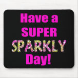 Have a Super Sparkly Day! Mouse Pad