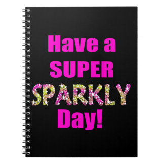 Have a Super Sparkly Day! Notebooks