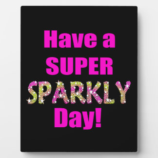 Have a Super Sparkly Day! Plaque