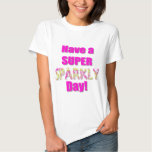 Have a Super Sparkly Day! Shirt