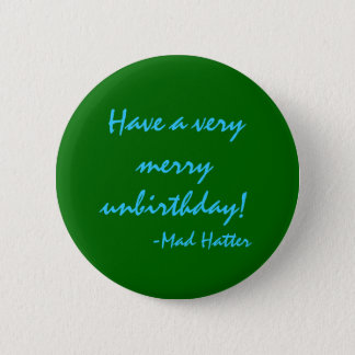 Have a very merry unbirthday 6 cm round badge