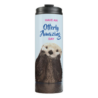 Have an Otterly Amazing Day Cute Otter Photo Thermal Tumbler