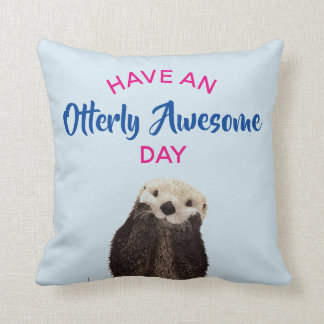 Have an Otterly Awesome Day Cute Otter Photo Cushion