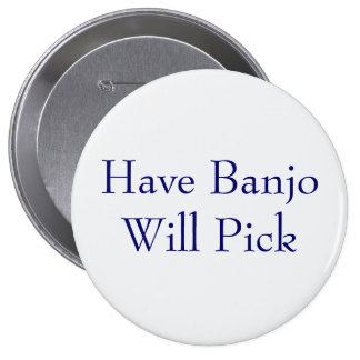 Have Banjo Will Pick 10 Cm Round Badge