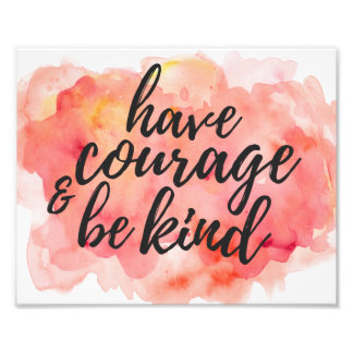 Have Courage & be Kind | Photo Print