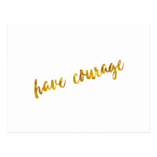 Have Courage Inspirational Quote Faux Gold Foil Postcard