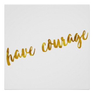 Have Courage Inspirational Quote Faux Gold Foil Poster