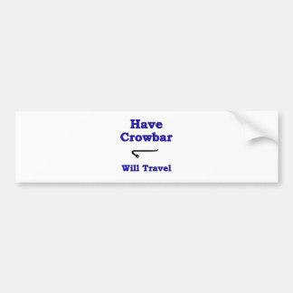Have crowbar will travel bumper sticker
