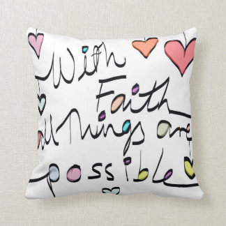 Have Faith. All things are possible quote cushion