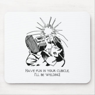 Have fun in your cubicle, I'll be welding! Mouse Mat