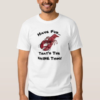 Have Fun... That's The MAINE Thing! Tee Shirts