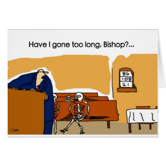 Have I gone too long Bishop Greeting Cards