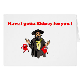 HAVE I GOTTA KIDNEY FOR YOU CARD