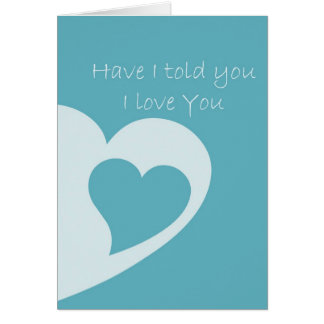 Have I Told You Greeting Card