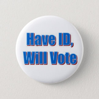 Have ID, Will Vote 6 Cm Round Badge