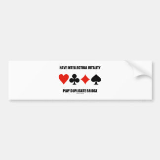 Have Intellectual Vitality Play Duplicate Bridge Bumper Sticker