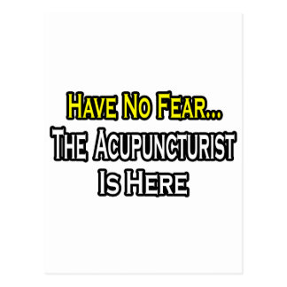 Have No Fear, Acupuncturist Is Here Post Cards