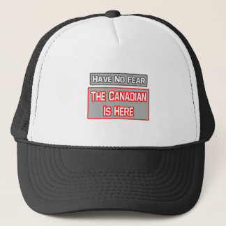 Have No Fear .. Canadian Is Here Trucker Hat