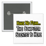 Have No Fear, Computer Scientist Is Here Badges