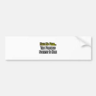 Have No Fear, Forensic Scientist Is Here Bumper Stickers