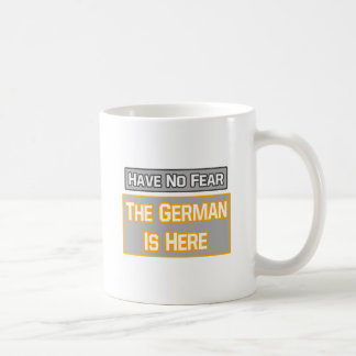 Have No Fear .. German Is Here Coffee Mugs