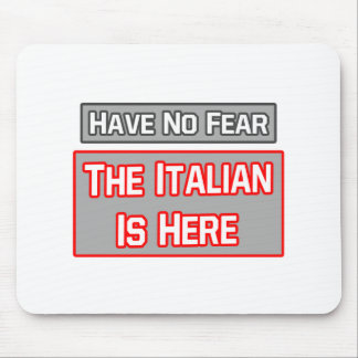 Have No Fear Italian Is Here Mouse Pads