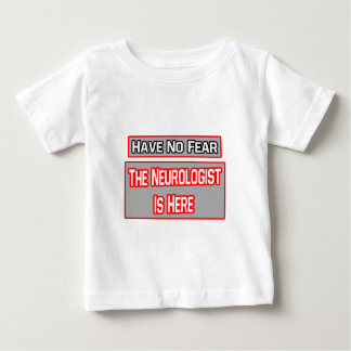 Have No Fear .. Neurologist Is Here Baby T-Shirt