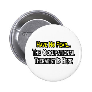 Have No Fear Occupational Therapist Is Here Pinback Buttons