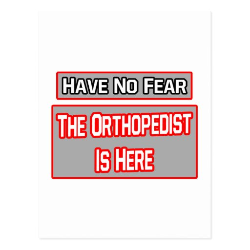 Have No Fear .. Orthopaedist Is Here Postcard
