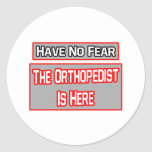 Have No Fear .. Orthopaedist Is Here Round Stickers