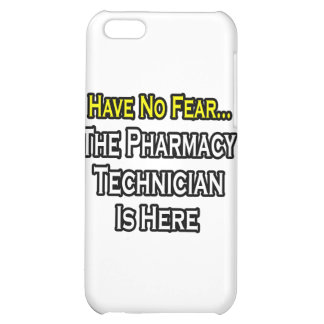 Have No Fear, Pharmacy Technician Is Here iPhone 5C Covers