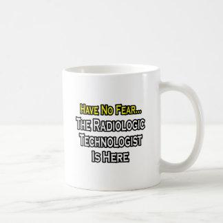 Have No Fear, Radiologic Technologist Is Here Basic White Mug