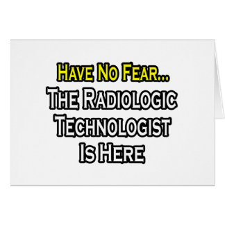 Have No Fear, Radiologic Technologist Is Here Greeting Cards