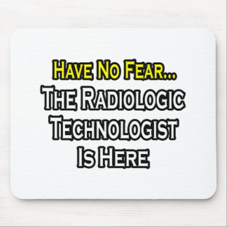 Have No Fear, Radiologic Technologist Is Here Mouse Mat
