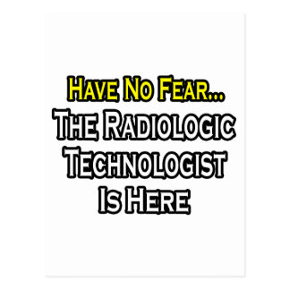 Have No Fear, Radiologic Technologist Is Here Postcard