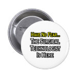 Have No Fear, Surgical Technologist Is Here Pin