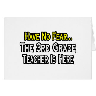 Have No Fear, The 3rd Grade Teacher Is Here Greeting Card