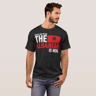 Have No Fear The Albanian Is Here Tshirt