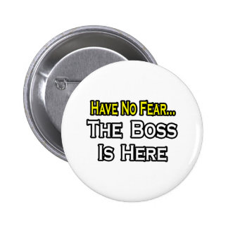 Have No Fear, The Boss Is Here 6 Cm Round Badge
