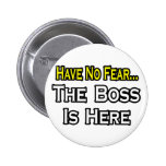 Have No Fear, The Boss Is Here Badge