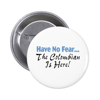 Have No Fear The Colombian Is Here 6 Cm Round Badge
