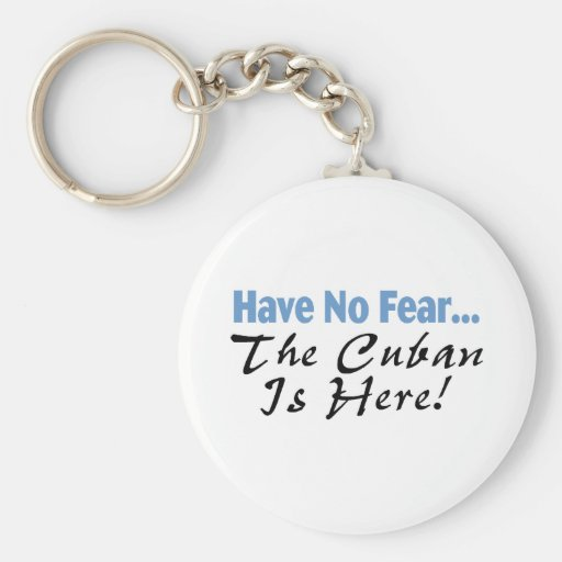 Have No Fear The Cuban Is Here Key Chains