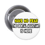 Have No Fear, The Dental Assistant Is Here Badge