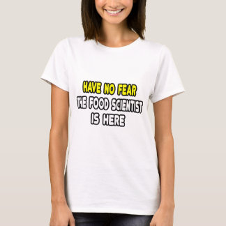Have No Fear, The Food Scientist Is Here T-Shirt